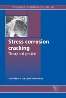 Stress Corrosion Cracking  Theory and Practice (Series in Metals and Surface Engineering), 978-1845696733, V.S. Raja, Woodhead Publishing
