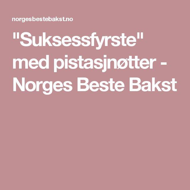 """Suksessfyrste"" med pistasjnøtter - Norges Beste Bakst"