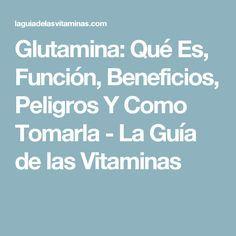 Glutamina: Qué Es, Función, Beneficios, Peligros Y Como Tomarla - La Guía de las Vitaminas