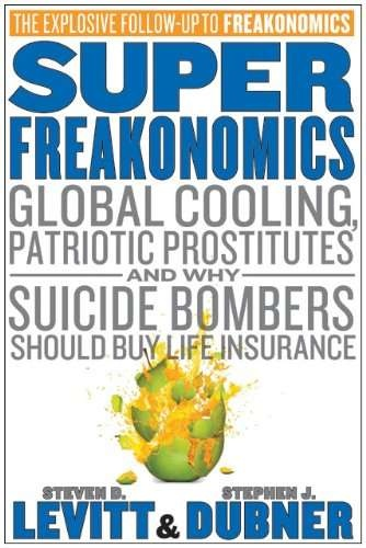 Super Freakonomics by: Steven Levitt and Stephen Dubner