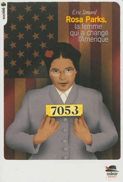 Rosa Parks, la femme qui a changé l'Amérique / E. Simard. - Oskar (Société), 2012 - BIOGRAPHIE - A PARTIR DE 9 ANS.