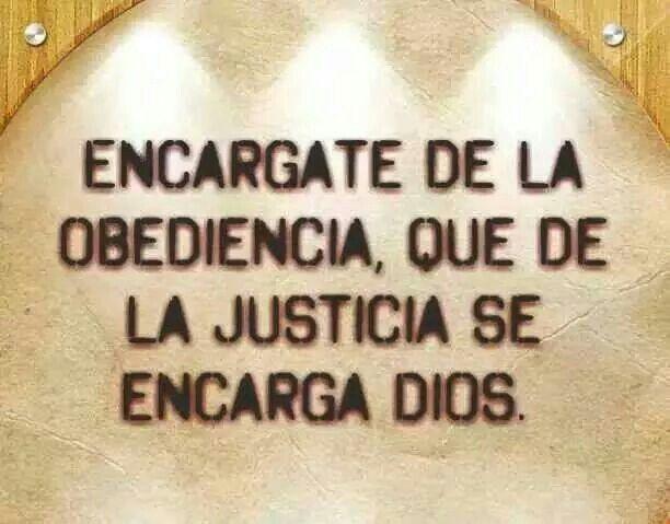 Encárgate De La Obediencia, Que De La Justicia Se Encarga