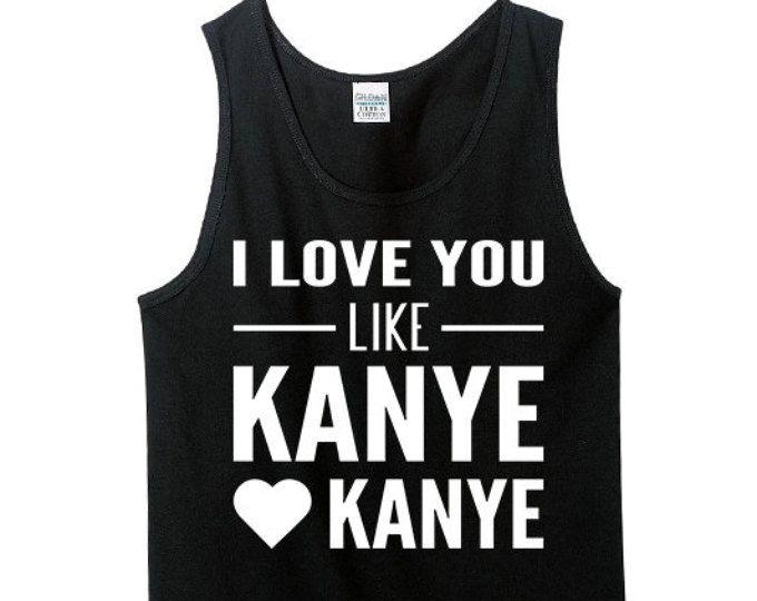 Cool Tank Tops | I Love You Like Kanye Like Kanye | Kanye West Clothing | Yeezus Tour Shirt | Kanye Clothing Line | Yeezus Tour Merch | T406