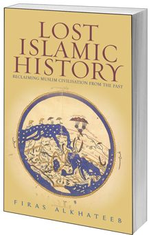Lost Islamic History - Reclaiming Muslim Civilisation from the Past.