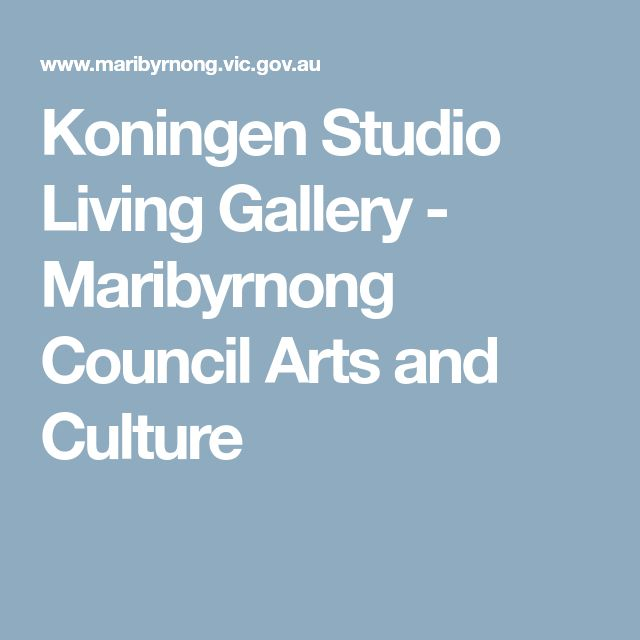 Koningen Studio Living Gallery  - Maribyrnong Council Arts and Culture