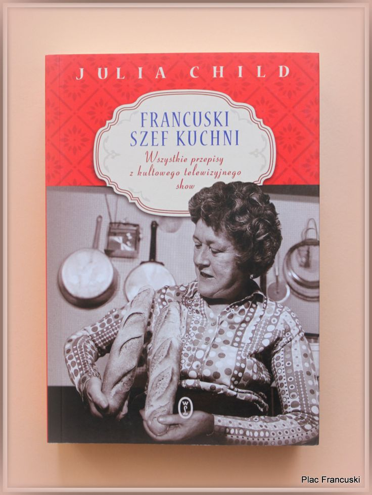 """Książka dla Ciebie i na prezent- """"FRANCUSKI SZEF KUCHNI"""" w księgarni PLAC FRANCUSKI. Chyba każdy fan kuchni francuskiej zna wysoką i szeroko uśmiechniętą Panią, która z wrodzonym wdziękiem zdradzała jej największe sekrety. Oto Julia Child i jej dzieło w wersji książkowej. Klasyka, przepisy z 134 programów telewizyjnych, w których Julia dzieliła się swoją wiedzą i umiejętnościami"""