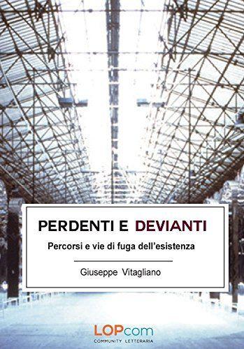 Perdenti e Devianti: Percorsi e vie di fuga dell'esistenza di Giuseppe Vitagliano, http://www.amazon.it/dp/B00NVIAA62/ref=cm_sw_r_pi_dp_G0d8ub1HQ9N46