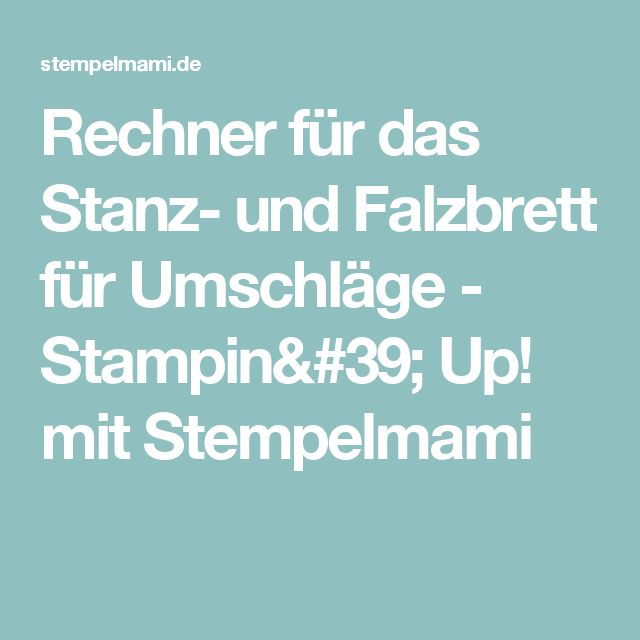 Rechner für das Stanz- und Falzbrett für Umschläge - Stampin' Up! mit Stempelmami