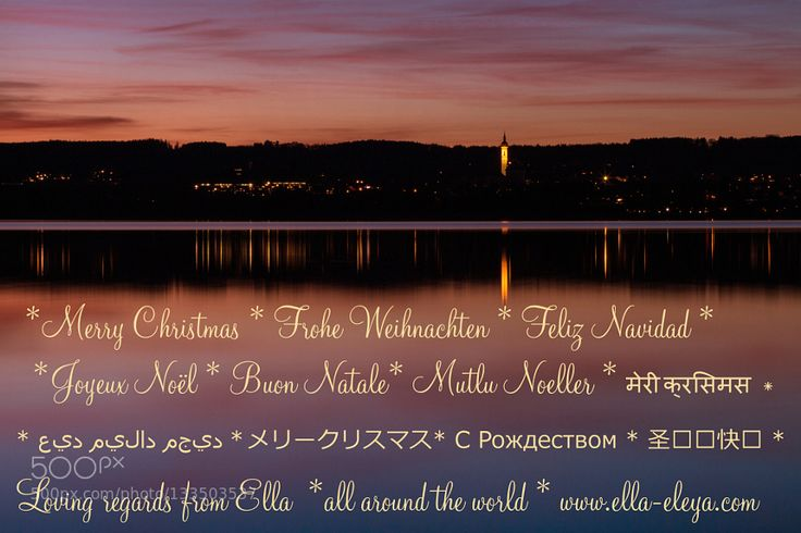 Merry Christmas  All around the world  - Pinned by Mak Khalaf I wish you all a wonderful Christmas! Sending this all around the world from my little lake in Bavaria Germany. .. photographed this evening after sunset from the other site of the lake showing my little town/village... :-) Fine Art Ammer LakeAmmerseeChristmasChristmas eveningElla Eleya PhotographyGrußkarteLakeLightLightsLong exposurePost CardReflectionSunsetWaterWeihnachtenWeihnachtsgrüßeChristmas regardswww.ella-eleya.com by…
