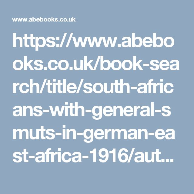 https://www.abebooks.co.uk/book-search/title/south-africans-with-general-smuts-in-german-east-africa-1916/author/collyer-brigadier-general-j-j