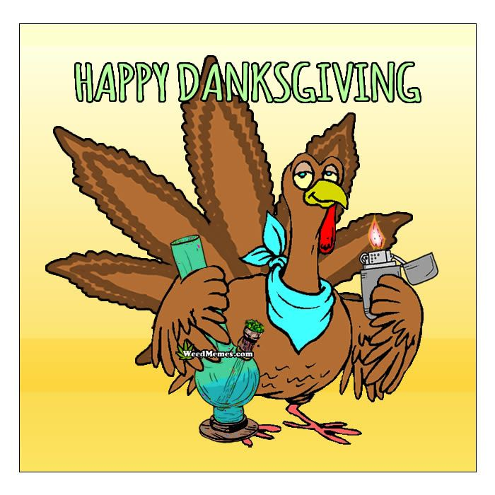 Danksgiving Stoned Turkey Pics | Happy Danksgiving Thanksgiving Cards | Funny Stoner Thanksgiving Memes | Holiday Weed Memes  Happy Danksgiving from the ambassador of a dank Thanksgiving, the stoner turkey. Give danks for weed this Danksgiving