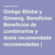 Ginkgo Biloba y Ginseng. Beneficios de combinarlos y dosis recomendadas | Ginkgo Biloba Web
