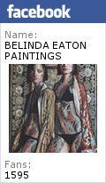For details on Belinda Eaton's paintings, biography & reviews, visit www.belindaeaton.com