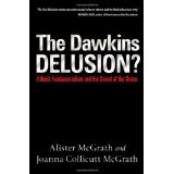 The Dawkins Delusion?: Atheist Fundamentalism and the Denial of the Divine (Hardcover)By Alister E. McGrath