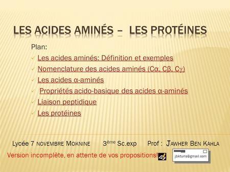 Plan: Les acides aminés: Définition et exemples Nomenclature des acides aminés (Cα, Cβ, C )Nomenclature des acides aminés (Cα, Cβ, C ) Les acides α-aminésLes.