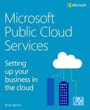Microsoft public cloud services : setting up your business in the cloud / Barton, Blain