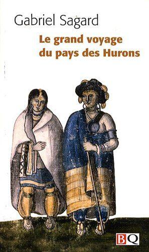 Grand voyage du pays des Hurons  (Le) by Sagard Gabriel http://www.amazon.ca/dp/2894062850/ref=cm_sw_r_pi_dp_Rur2vb1QTHEJ6