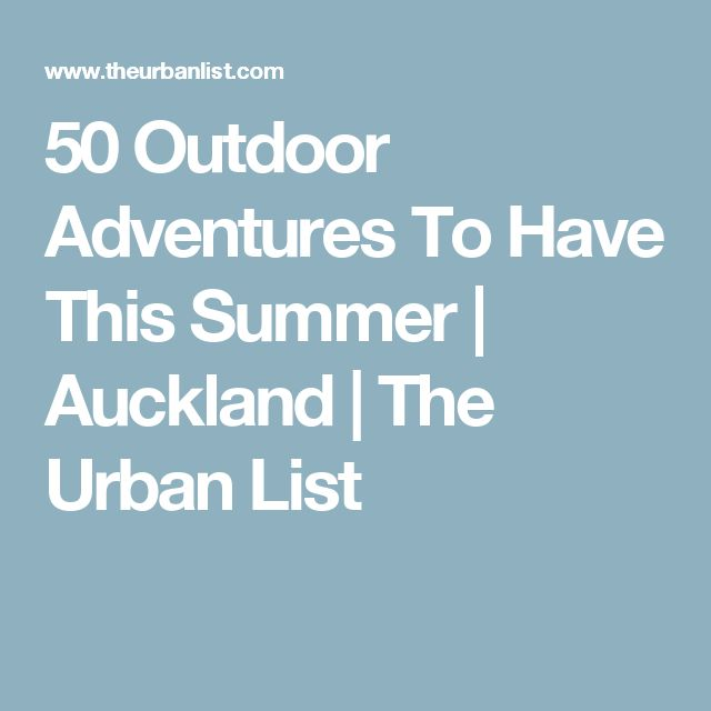 50 Outdoor Adventures To Have This Summer | Auckland | The Urban List