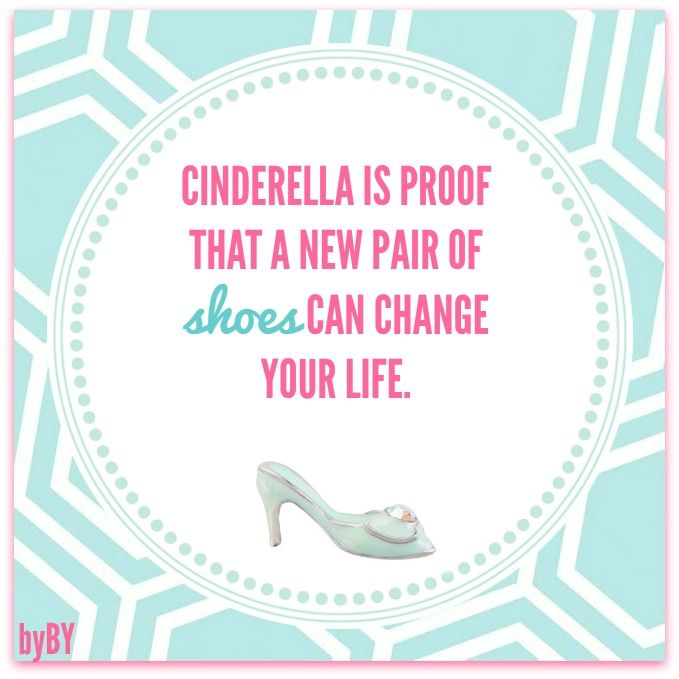 Cinderella is proof that a new pair of shoes can change your life. brandieyost.origamiowl.com