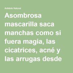 Asombrosa mascarilla saca manchas como si fuera magia, las cicatrices, acné y las arrugas desde el primer uso - Antidoto NaturalAntidoto Natural