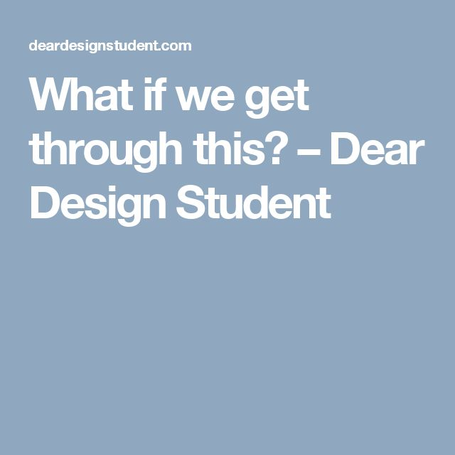 What if we get through this? – Dear Design Student
