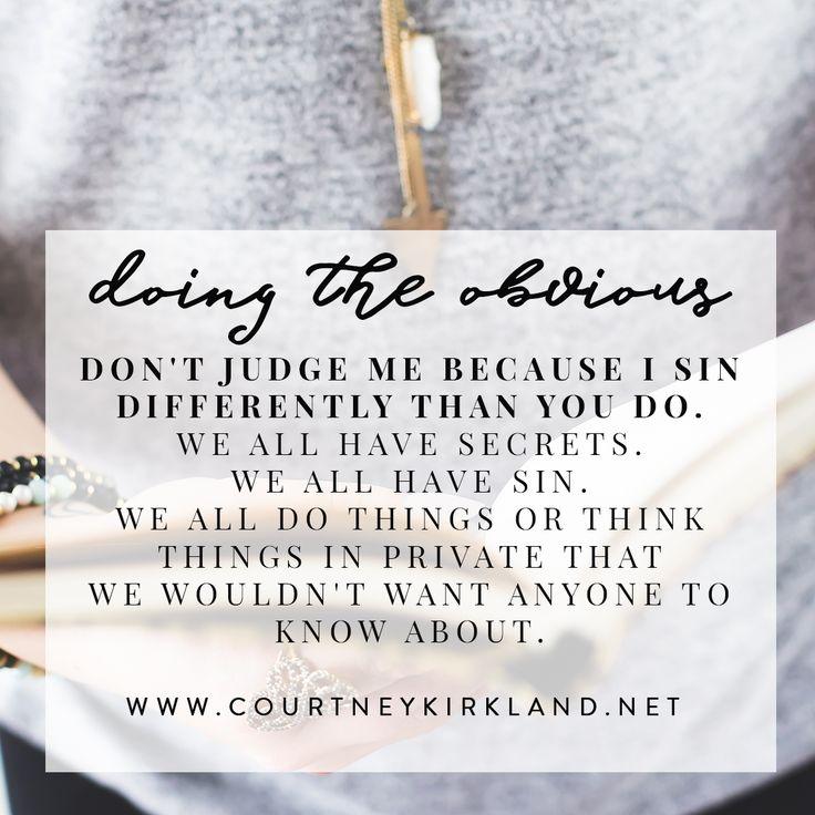 Don't Judge me Because I sin Differently than you do. via @CourtneyKirklnd