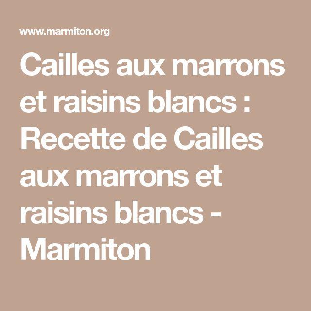 Cailles aux marrons et raisins blancs : Recette de Cailles aux marrons et raisins blancs - Marmiton