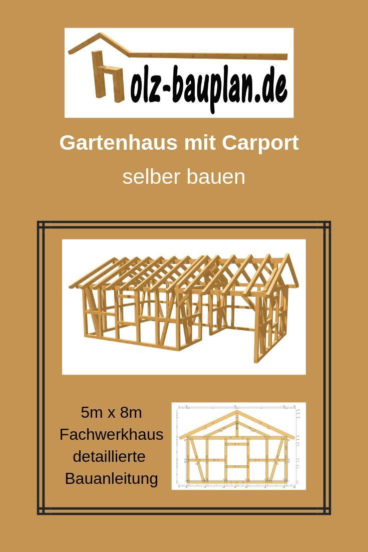 Holzhaus Selber Bauen Bauplan 5m X 8m Mit Carport Gartenhaus Bauplan Unterkonstruktion Gartenhaus Holzhaus Selber Bauen Gartenhaus Gartenhaus Selber Bauen
