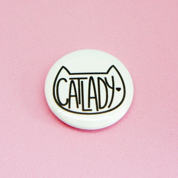 This listing is for one totally awesome Cat Lady button or magnet! There are no crazy cat ladies here. Only cat ladies who have an unhealthy