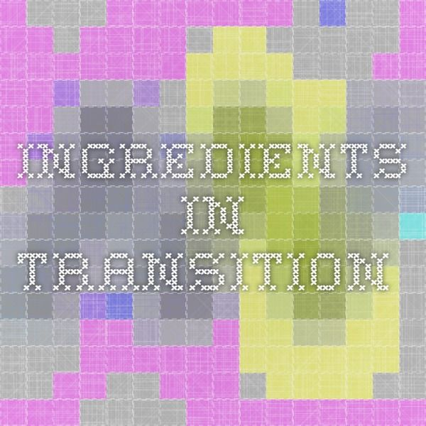 Ingredients in transition