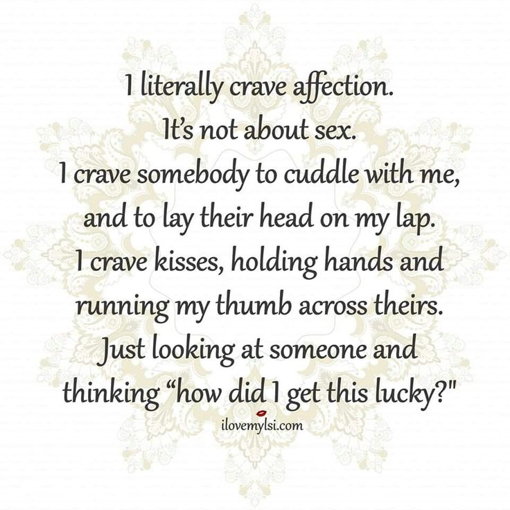 "I crave affection...Just looking at someone and thinking ""how did I get this lucky?"""
