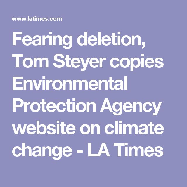 Fearing deletion, Tom Steyer copies Environmental Protection Agency website on climate change - LA Times