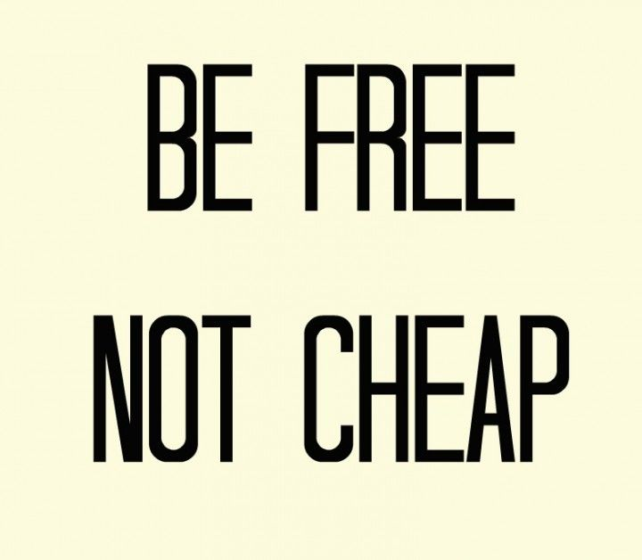 Be free, not cheap!