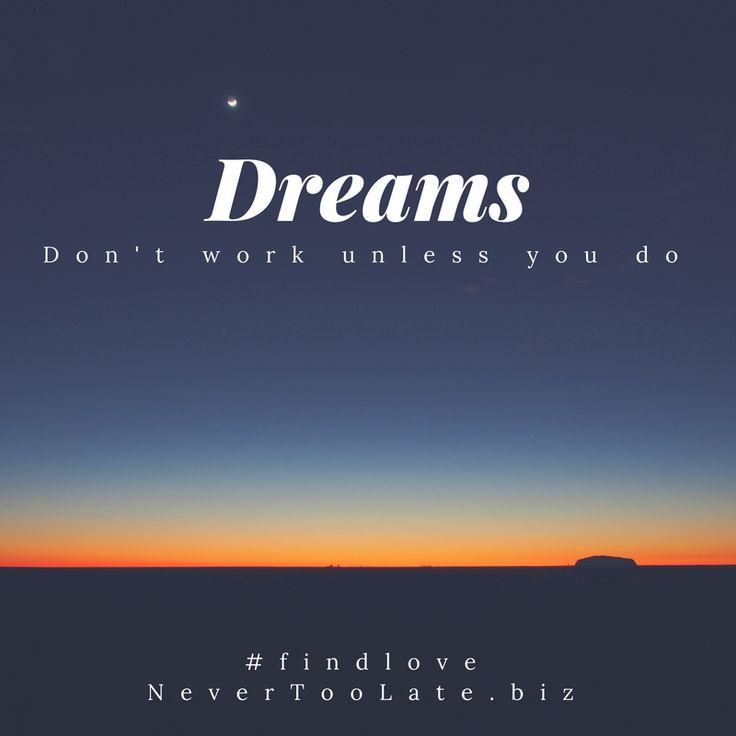 Dreams don't work unless you do. Dating Coaching  #findlove #datingadvice  #datingtips #dating #flirt