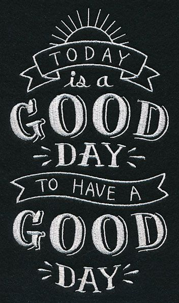 "Today is a good day to have a good day!    (""Machine Embroidery Designs at Embroidery Library"")"