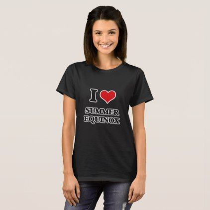I love Summer Equinox T-Shirt - autumn gifts templates diy customize