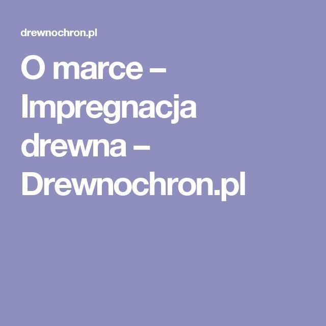 O marce – Impregnacja drewna – Drewnochron.pl
