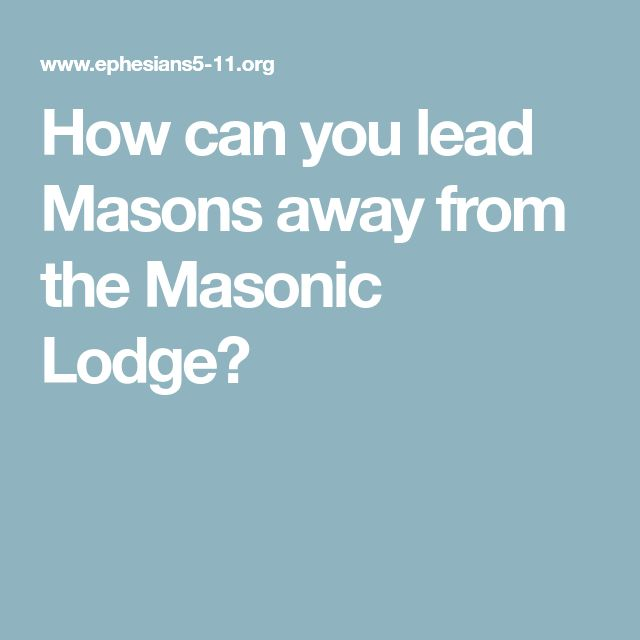How can you lead Masons away from the Masonic Lodge?