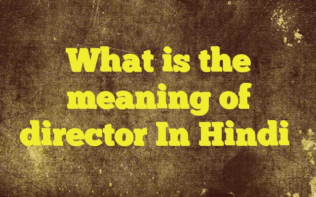 What is the meaning of director In Hindi Meaning of  director in Hindi  SYNONYMS AND OTHER WORDS FOR director  निदेशक→director संचालक→director,driver,manager,warden प्रबंधक→manager,director,superintendent,warden,steward,estate agent डाइरेक्टर→director,warden रहनुमा→primate,director,header नेता→leader,...