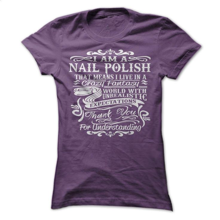 I AM A NAIL POLISH T Shirts, Hoodies, Sweatshirts - #hoody #blank t shirts. GET YOURS => https://www.sunfrog.com/LifeStyle/I-AM-A-NAIL-POLISH-.html?60505
