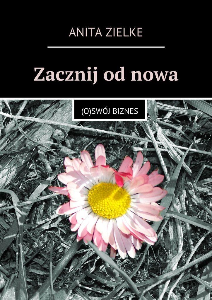 Zacznij odnowa - Anita Zielke — Ridero