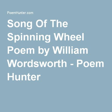 Song Of The Spinning Wheel Poem by William Wordsworth - Poem Hunter