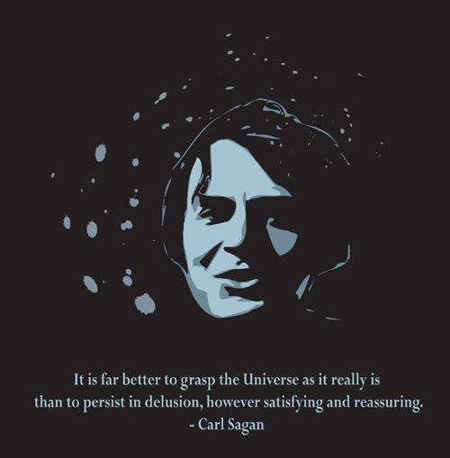 It is far better to grasp the universe as it really is than to persist in delusion, however satisfying or reassuring. Carl Sagan