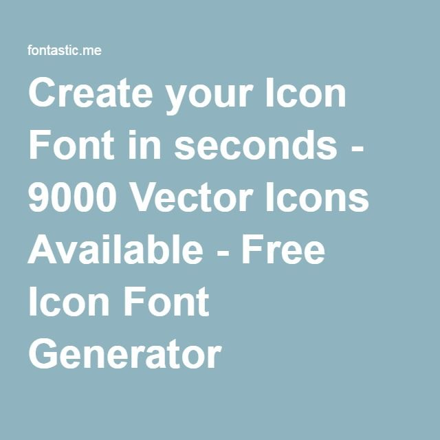 Create your Icon Font in seconds - 9000 Vector Icons Available ...