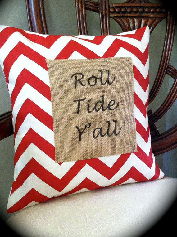 Alabama Roll Tide Y'all Pillow on Etsy, $38.00  Would be easy enough to make for dad or turn into Ole Miss for me! :)