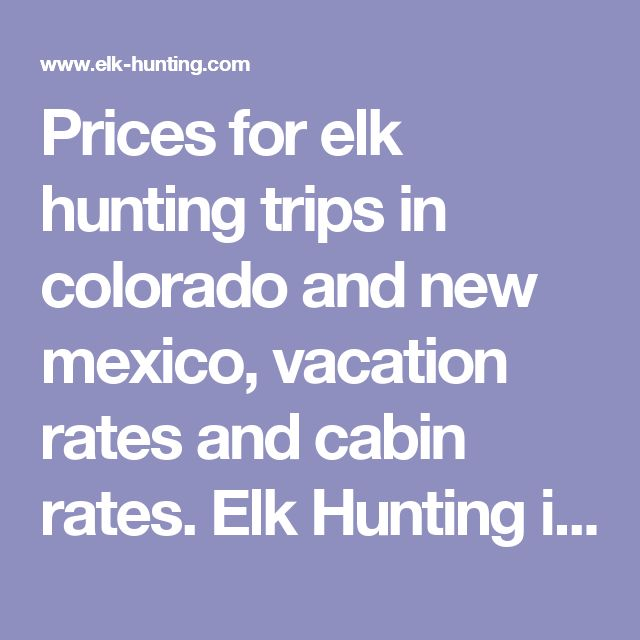 Prices for elk hunting trips in colorado and new mexico, vacation rates and cabin rates. Elk Hunting in Colorado.