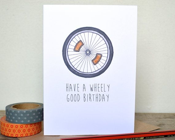 A humorous card featuring a bicycle wheel and a choice of funny greeting.    You can choose from have a wheely good birthday or you are wheely