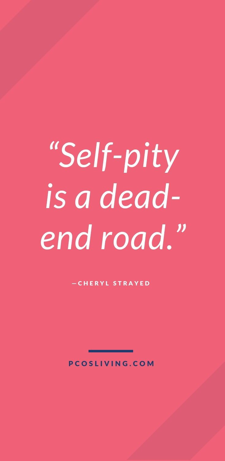 Self Pity Is A Dead End Road Quotes About Self Pity Stop Feeling Sorry For Yourself No More Self Pity Self L Pity Quotes Self Quotes Ending Quotes