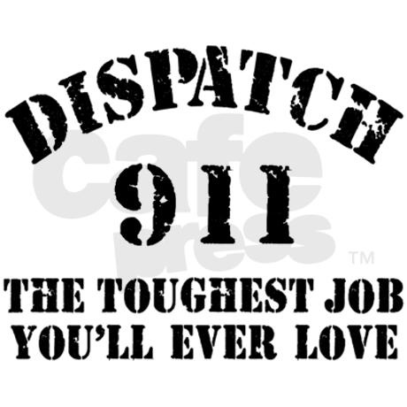 Dispatch: the toughest job you'll ever love T-shirt | Cafepress