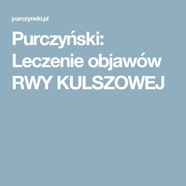 Purczyński: Leczenie objawów RWY KULSZOWEJ